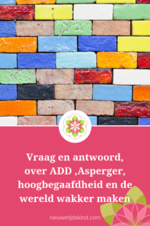 Vraag en antwoord, over ADD ,Asperger, hoogbegaafdheid en de wereld wakker maken