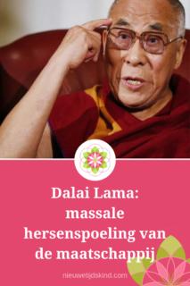 Dalai Lama: massale hersenspoeling van de maatschappij