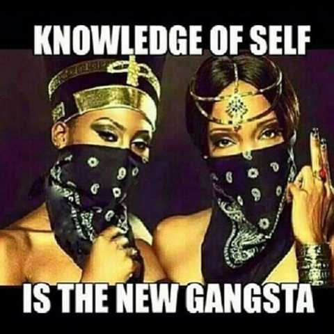 knowledge of self is the new gangsta