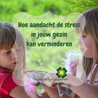hoe-aandacht-de-stress-in-jouw-gezin-kan-verminderen
