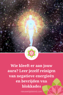 Wie kleeft er aan jouw aura? Leer jezelf reinigen van negatieve energieën en bevrijden van blokkades