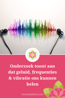 Onderzoek toont aan dat geluid, frequenties & vibratie ons kunnen helen