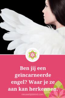 Ben jij een geïncarneerde engel? Waar je ze aan kan herkennen.